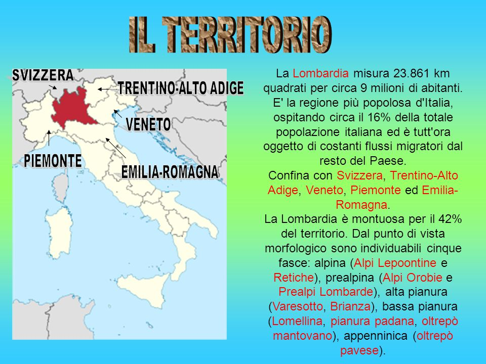 La Lombardia misura 23.861 km quadrati per circa 9 milioni di abitanti. E' la regione più popolosa d'Italia, ospitando circa il 16% della totale popol