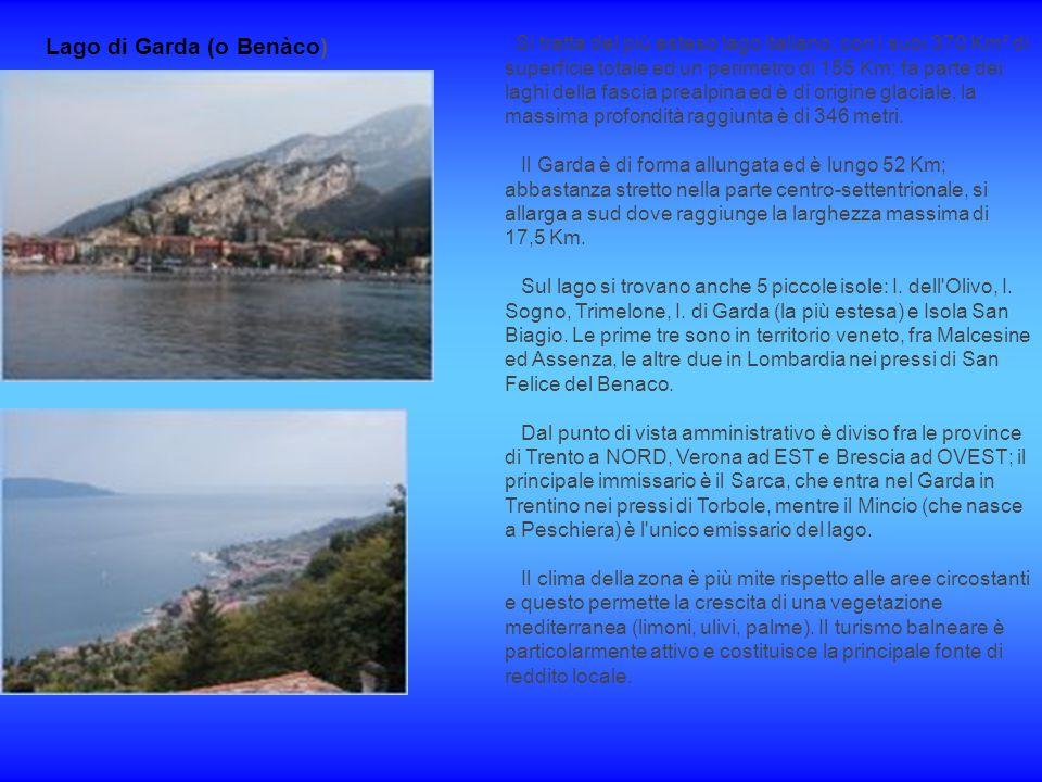 Lago di Garda (o Benàco) Si tratta del più esteso lago italiano, con i suoi 370 Km² di superficie totale ed un perimetro di 155 Km; fa parte dei laghi