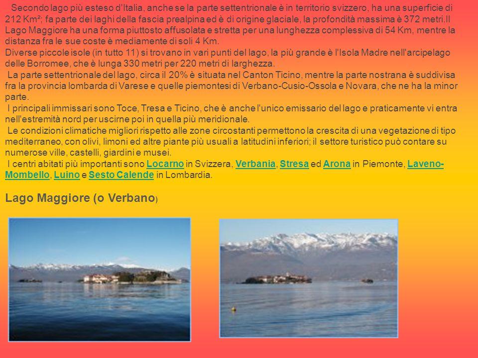 Lago Maggiore (o Verbano ) Secondo lago più esteso d'Italia, anche se la parte settentrionale è in territorio svizzero, ha una superficie di 212 Km²;