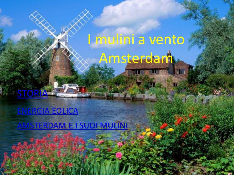 I mulini a vento Amsterdam STORIA ENERGIA EOLICA AMSTERDAM E I SUOI MULINI
