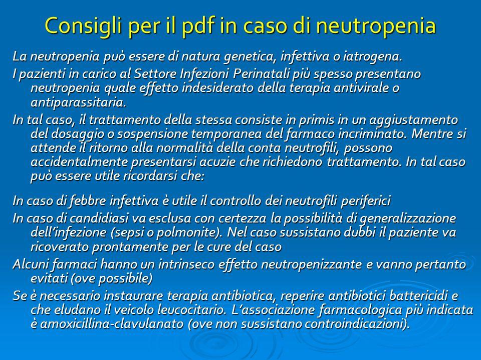 Consigli per il pdf in caso di neutropenia La neutropenia può essere di natura genetica, infettiva o iatrogena. I pazienti in carico al Settore Infezi