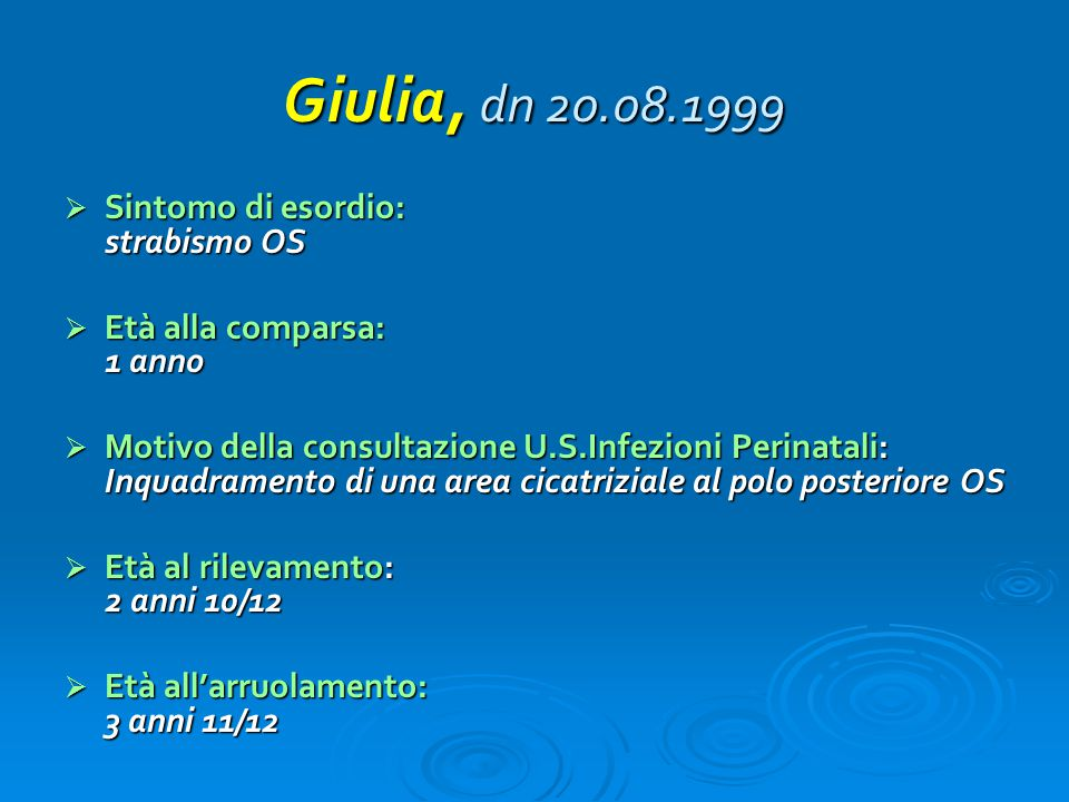 … apparentemente separate alla nascita Martina:  Diagnosi immediata di TC (fundoscopia routinaria)  IgM+/ IgA+  Esordio severo (corioretinite maculare OS, calcificazioni cerebrali multiple)  SUBITO: Trattamento P/Sulfa- folinato high dose continuous (12 m)  Due recidive oculari (2,5mesi e 6aa 8/12) trattate con P/ Sulfadossina  Acuità visiva odierna OS 2/10 (7 a)  EEG nella norma Giuliana:  Diagnosi tardiva di TC  IgM -/ IgA-  Esordio moderato (calcificazione cerebrale isolata)  Profilassi terziaria P/Sulfa- folinato (21gg)  Corioretinite OS (3m)  Trattamento P/Sulfa- folinato high dose continuous (4 m), alternato poi (12 m) dall'età di 3 mesi  No recidive oculari  Acuità visiva odierna OS 1/10 (7a)  EEG nella norma A 30 giorni di vita: