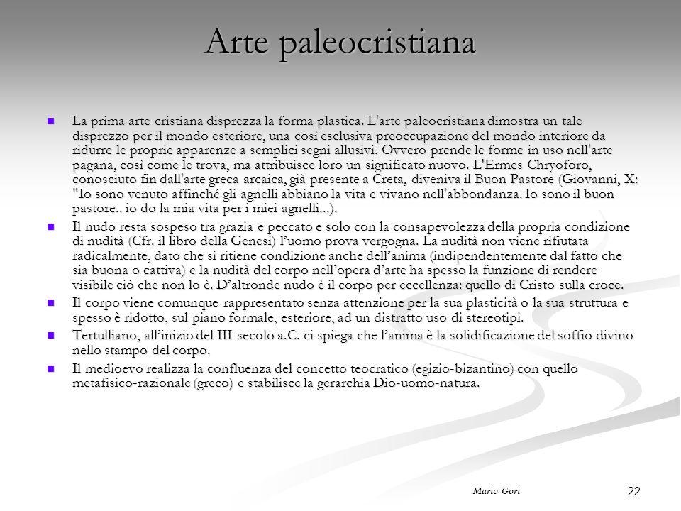 22 Mario Gori Arte paleocristiana La prima arte cristiana disprezza la forma plastica. L'arte paleocristiana dimostra un tale disprezzo per il mondo e