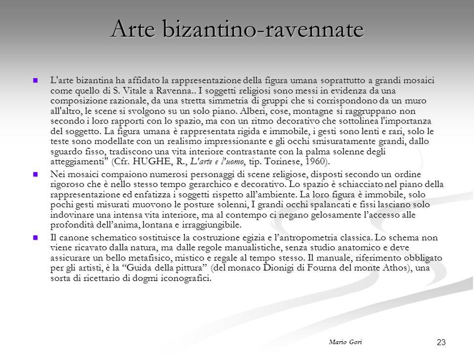 23 Mario Gori Arte bizantino-ravennate L'arte bizantina ha affidato la rappresentazione della figura umana soprattutto a grandi mosaici come quello di