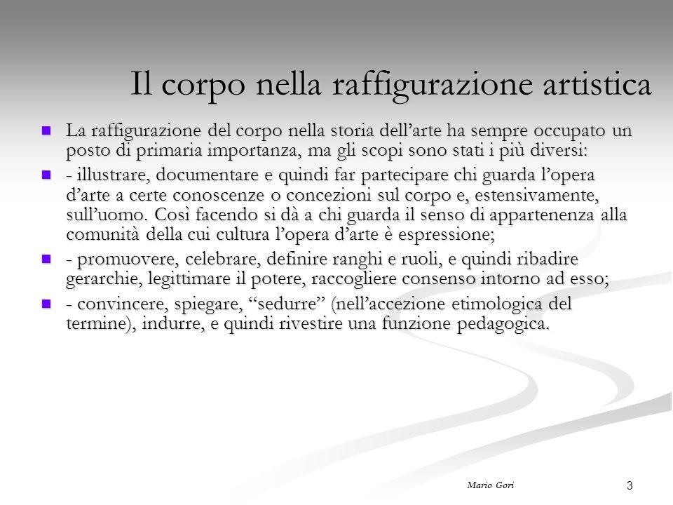 3 Mario Gori Il corpo nella raffigurazione artistica La raffigurazione del corpo nella storia dell'arte ha sempre occupato un posto di primaria import