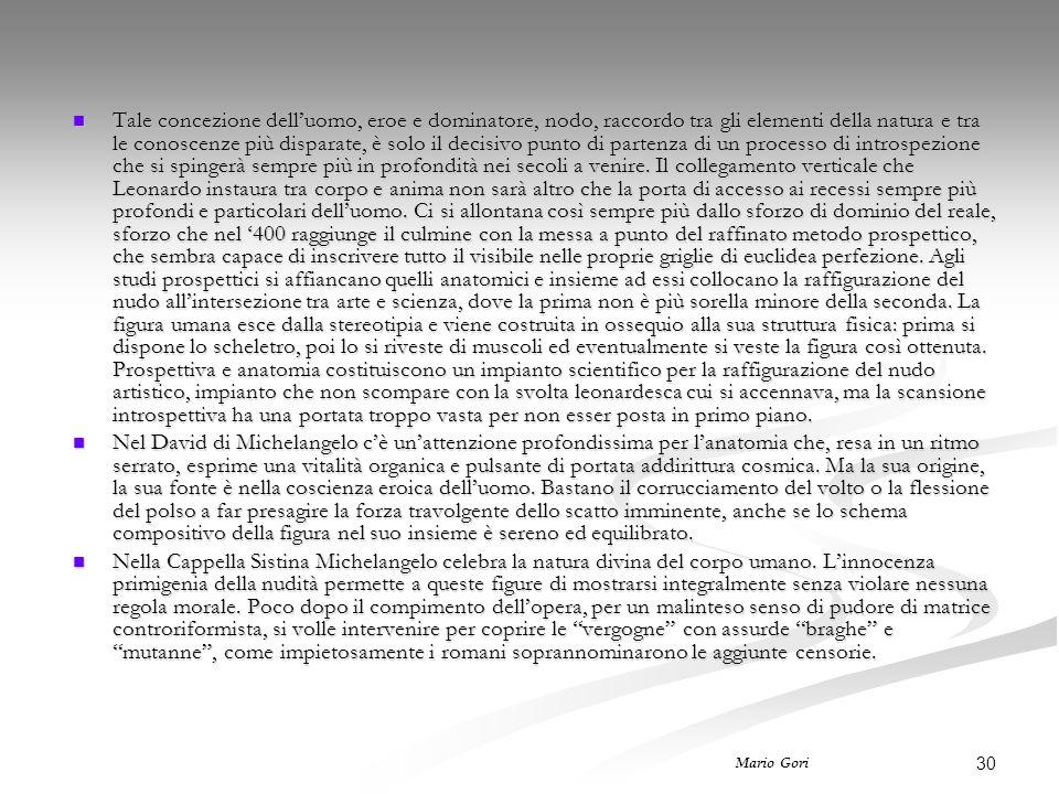 30 Mario Gori Tale concezione dell'uomo, eroe e dominatore, nodo, raccordo tra gli elementi della natura e tra le conoscenze più disparate, è solo il