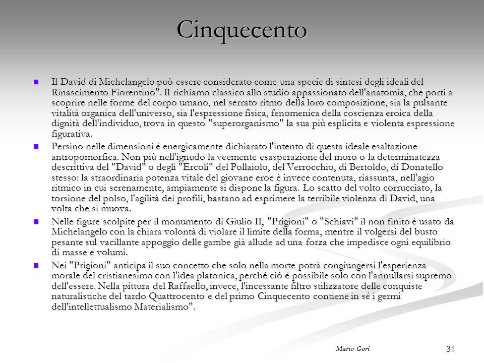 31 Mario Gori Cinquecento Il David di Michelangelo può essere considerato come una specie di sintesi degli ideali del Rinascimento Fiorentino .