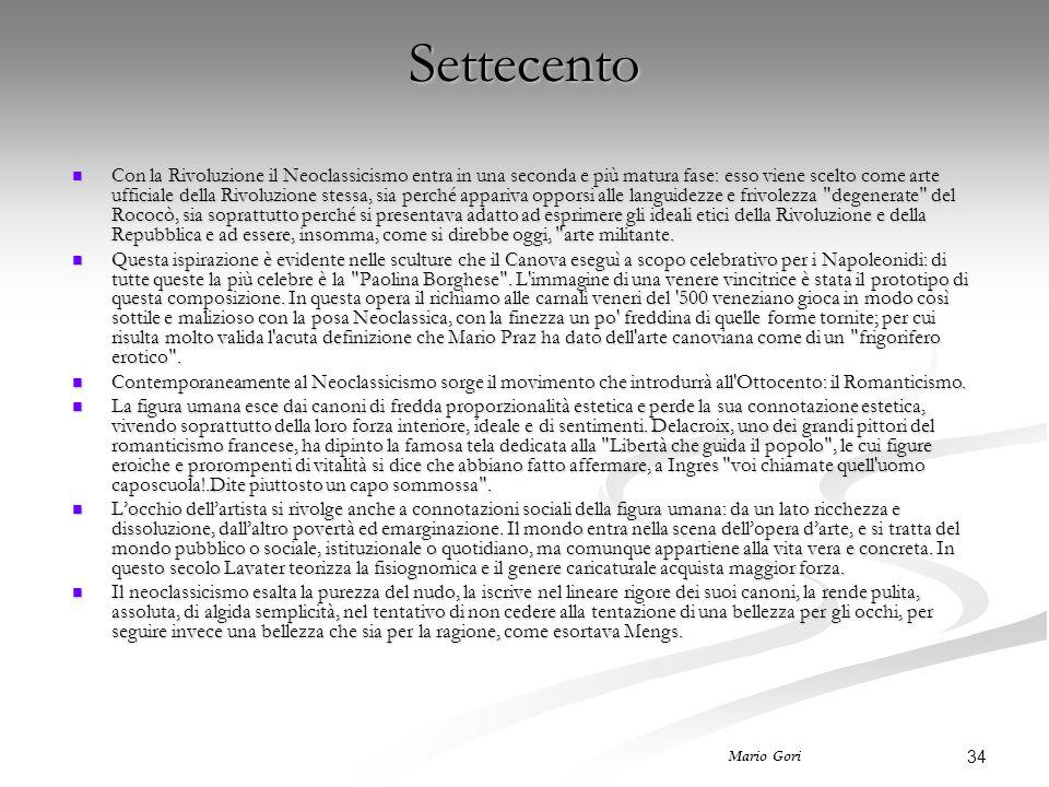 34 Mario Gori Settecento Con la Rivoluzione il Neoclassicismo entra in una seconda e più matura fase: esso viene scelto come arte ufficiale della Rivo