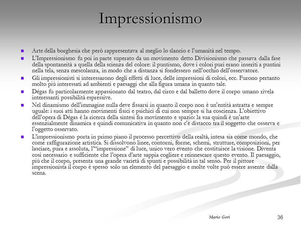 36 Mario Gori Impressionismo Arte della borghesia che però rappresentava al meglio lo slancio e l'umanità nel tempo. Arte della borghesia che però rap