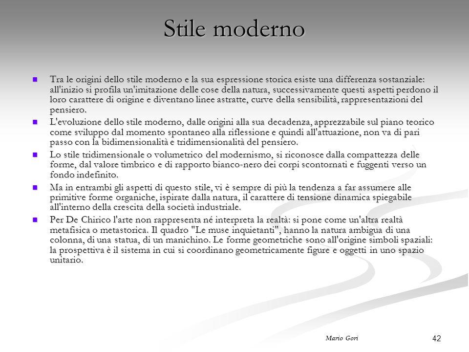 42 Mario Gori Stile moderno Tra le origini dello stile moderno e la sua espressione storica esiste una differenza sostanziale: all'inizio si profila u