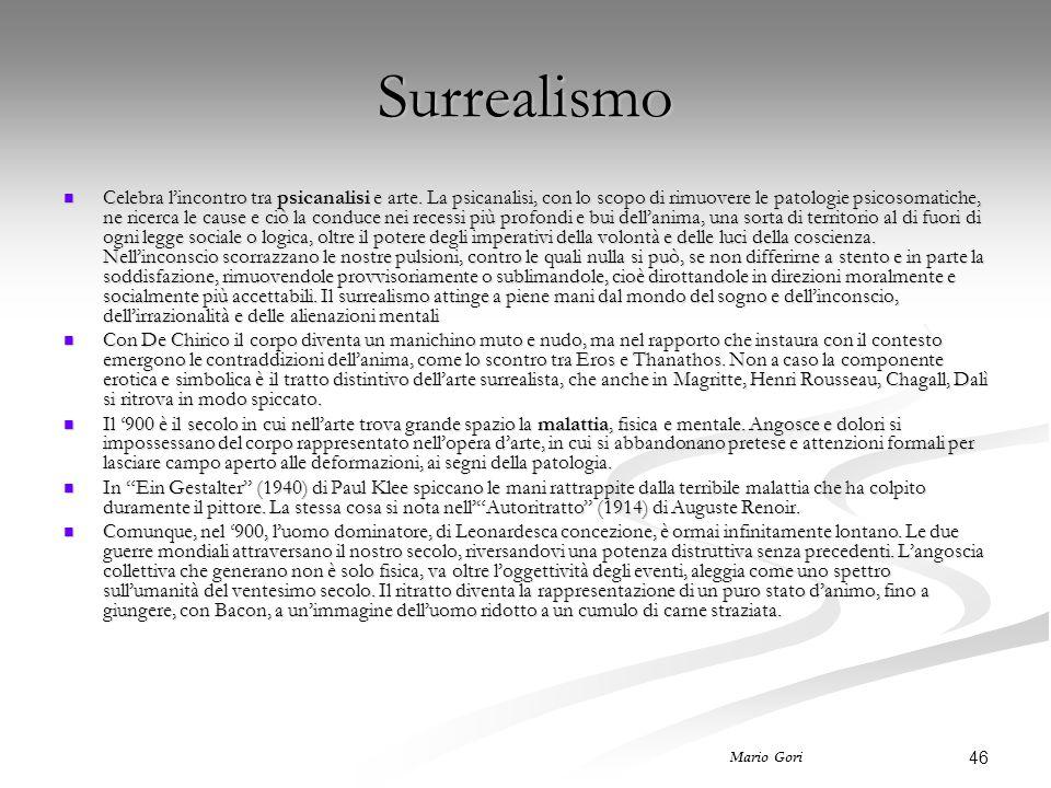 46 Mario Gori Surrealismo Celebra l'incontro tra psicanalisi e arte. La psicanalisi, con lo scopo di rimuovere le patologie psicosomatiche, ne ricerca