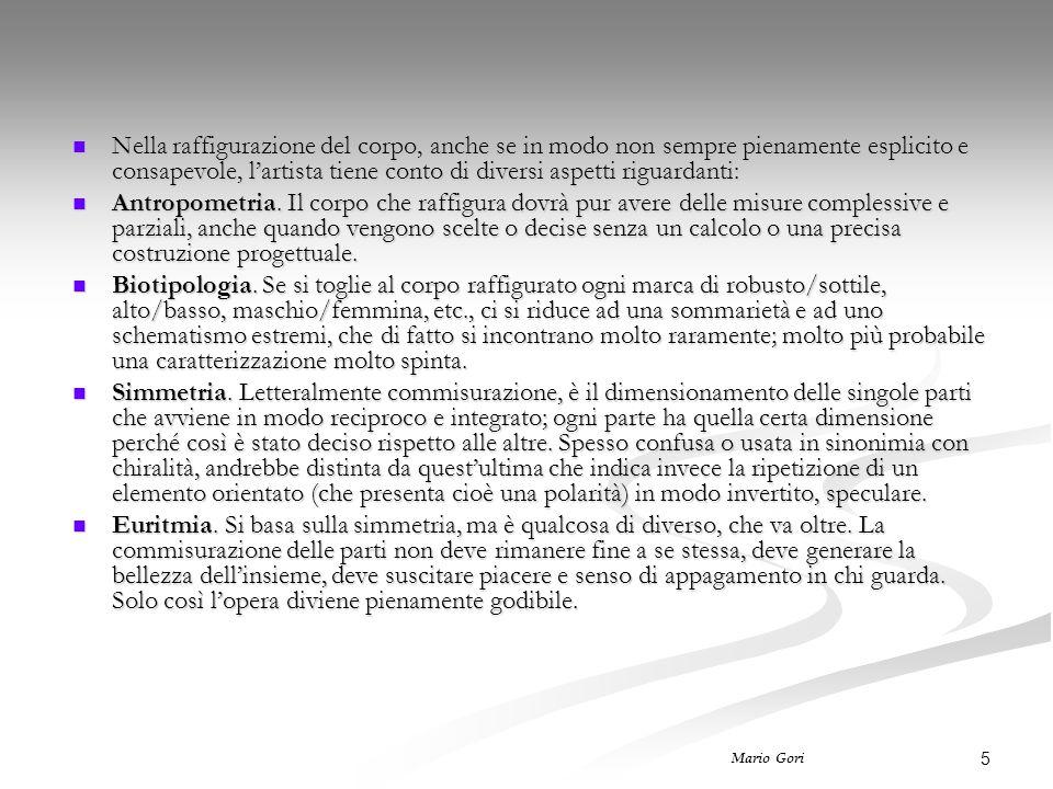 5 Mario Gori Nella raffigurazione del corpo, anche se in modo non sempre pienamente esplicito e consapevole, l'artista tiene conto di diversi aspetti