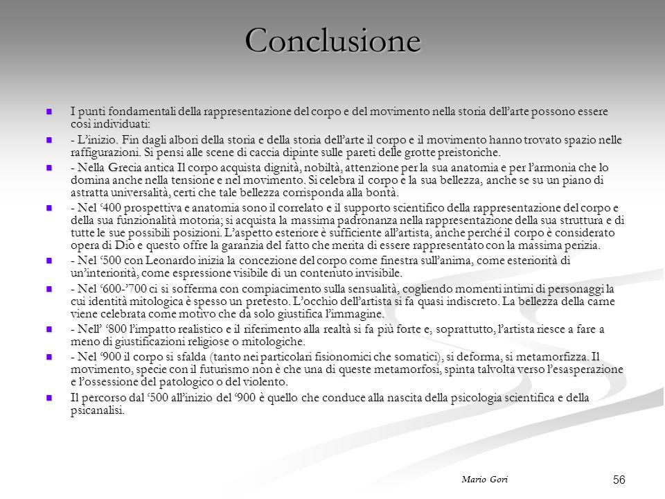 56 Mario Gori Conclusione I punti fondamentali della rappresentazione del corpo e del movimento nella storia dell'arte possono essere così individuati