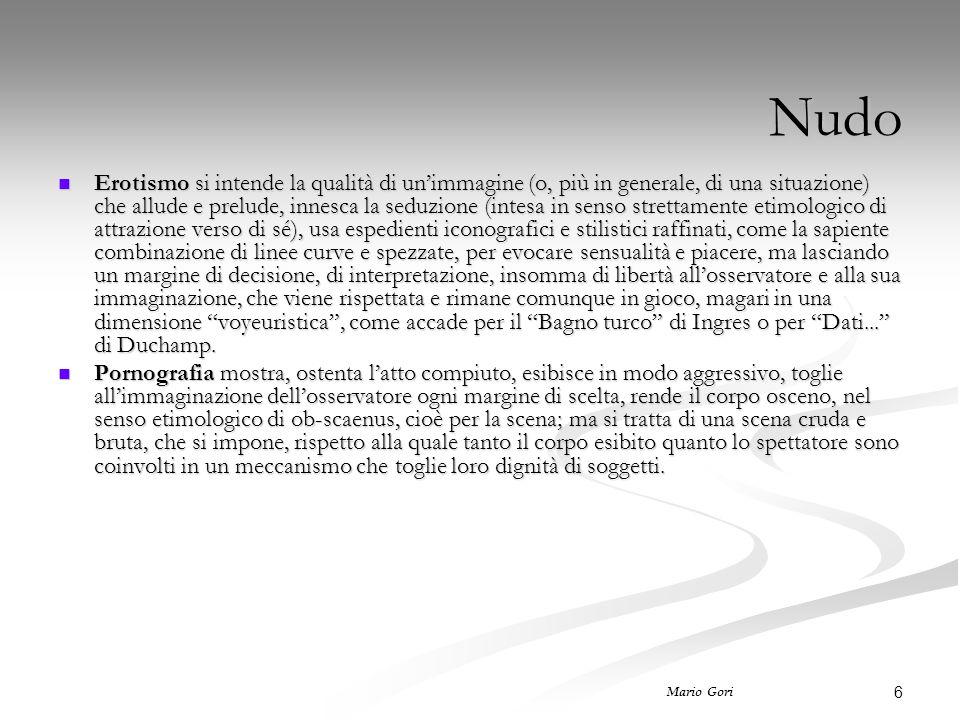 6 Mario Gori Nudo Erotismo si intende la qualità di un'immagine (o, più in generale, di una situazione) che allude e prelude, innesca la seduzione (in