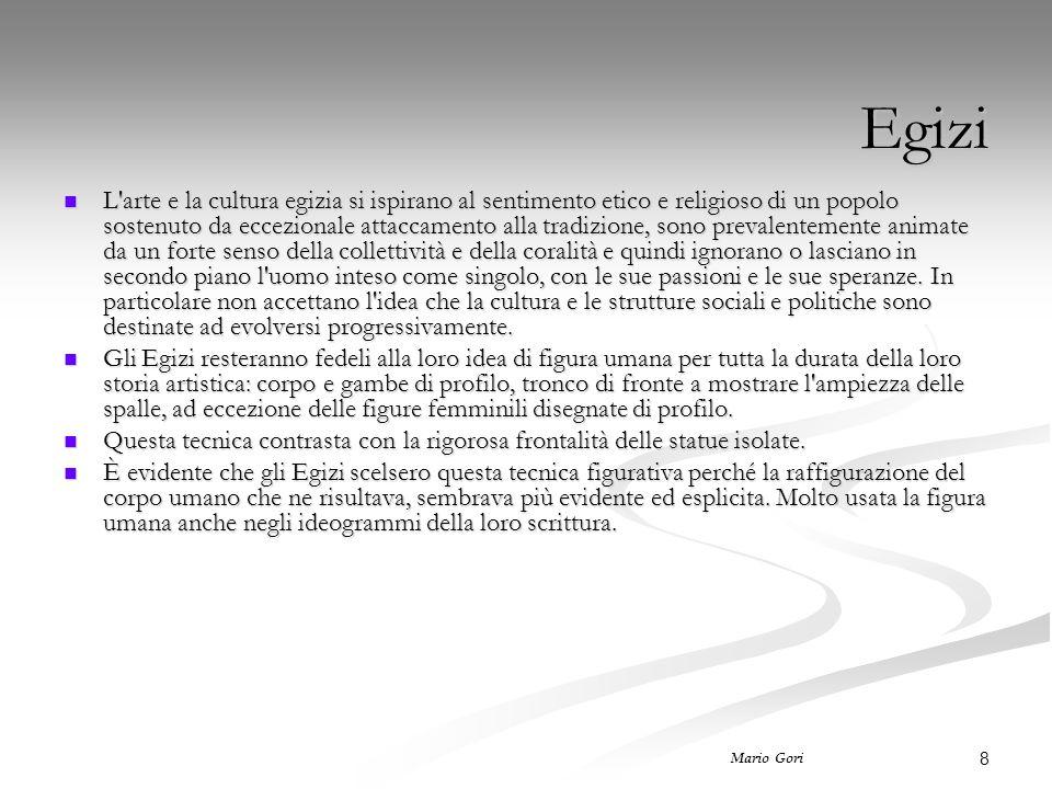 8 Mario Gori Egizi L'arte e la cultura egizia si ispirano al sentimento etico e religioso di un popolo sostenuto da eccezionale attaccamento alla trad