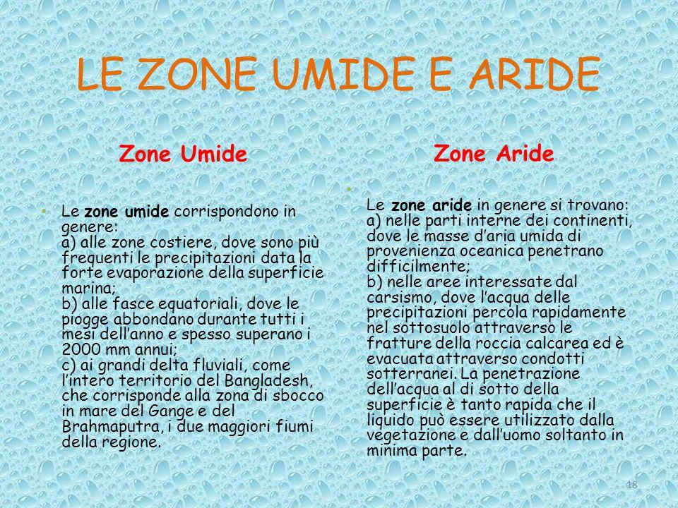 LE ZONE UMIDE E ARIDE Zone Umide Zone Aride Le zone umide corrispondono in genere: a) alle zone costiere, dove sono più frequenti le precipitazioni da