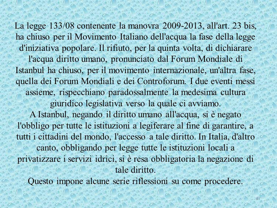 La legge 133/08 contenente la manovra 2009-2013, all'art. 23 bis, ha chiuso per il Movimento Italiano dell'acqua la fase della legge d'iniziativa popo