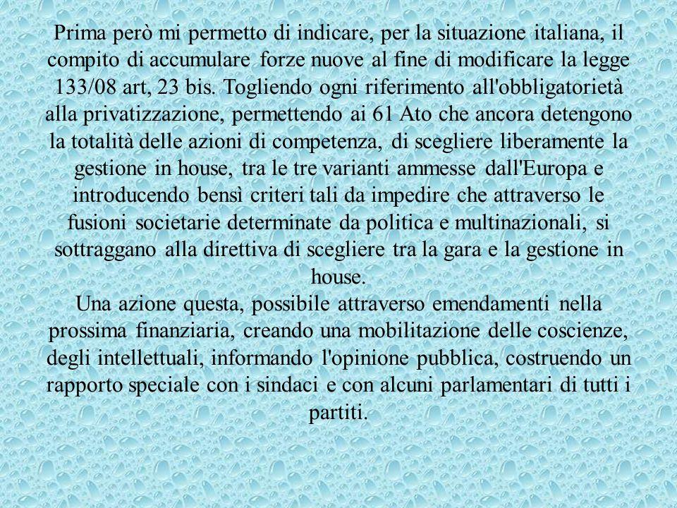 Prima però mi permetto di indicare, per la situazione italiana, il compito di accumulare forze nuove al fine di modificare la legge 133/08 art, 23 bis