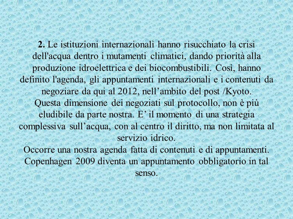 2. Le istituzioni internazionali hanno risucchiato la crisi dell'acqua dentro i mutamenti climatici, dando priorità alla produzione idroelettrica e de