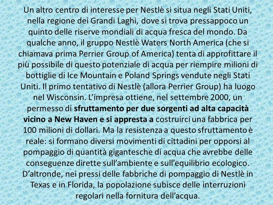 Un altro centro di interesse per Nestlè si situa negli Stati Uniti, nella regione dei Grandi Laghi, dove si trova pressappoco un quinto delle riserve
