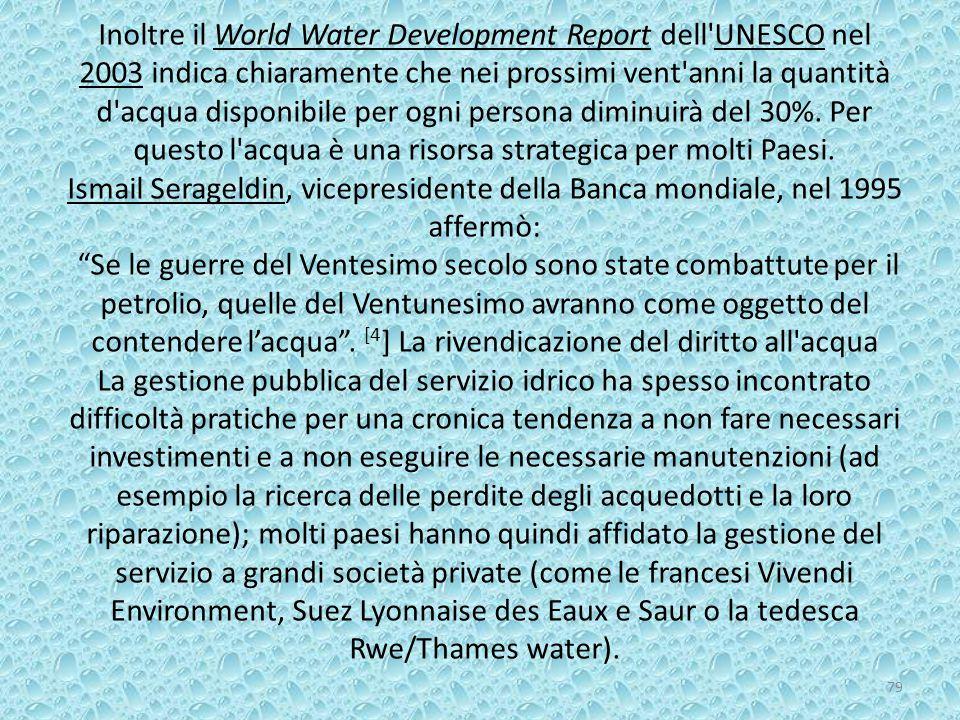 Inoltre il World Water Development Report dell'UNESCO nel 2003 indica chiaramente che nei prossimi vent'anni la quantità d'acqua disponibile per ogni