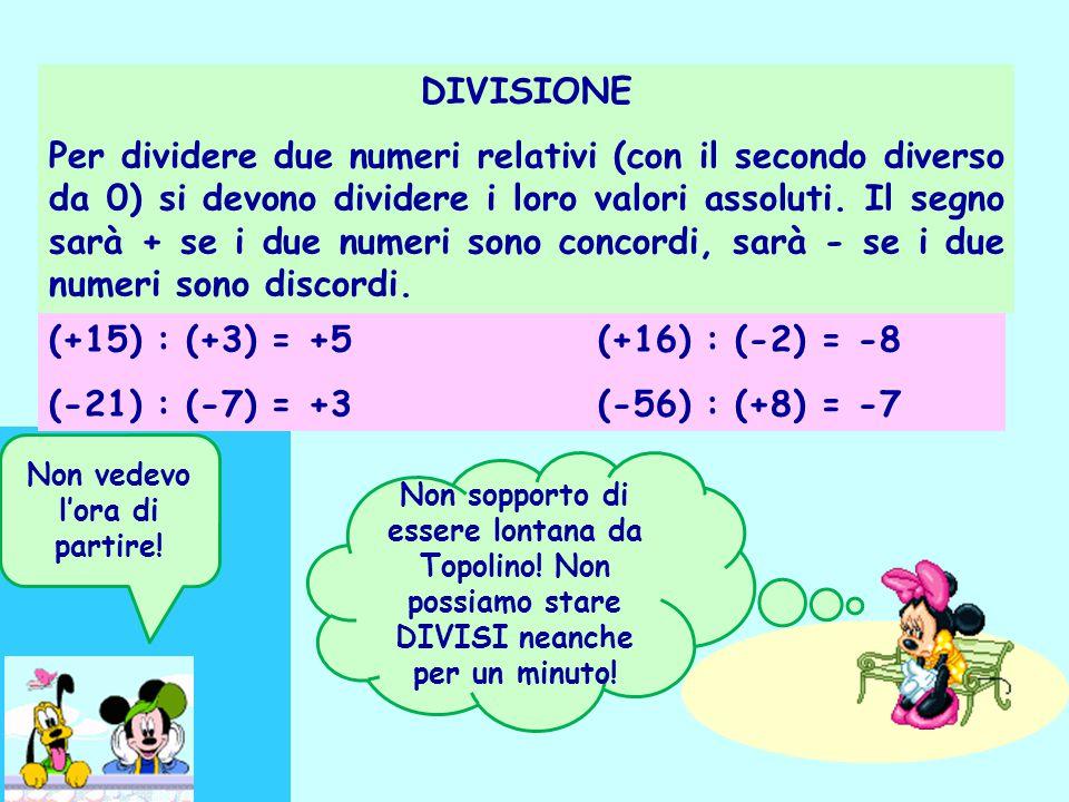 DIVISIONE Per dividere due numeri relativi (con il secondo diverso da 0) si devono dividere i loro valori assoluti. Il segno sarà + se i due numeri so