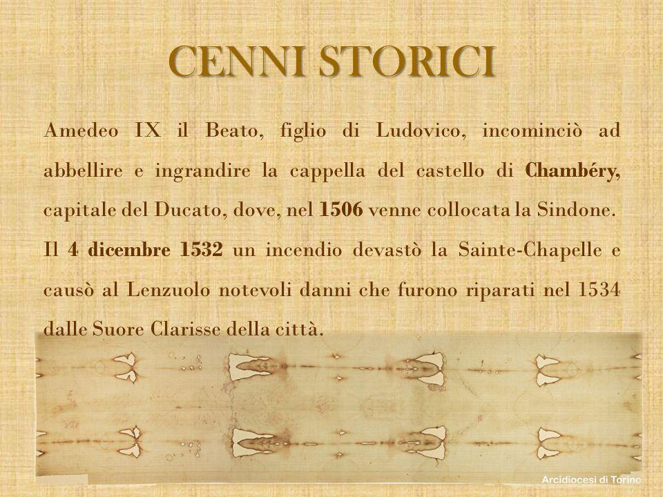 CENNI STORICI Amedeo IX il Beato, figlio di Ludovico, incominciò ad abbellire e ingrandire la cappella del castello di Chambéry, capitale del Ducato,