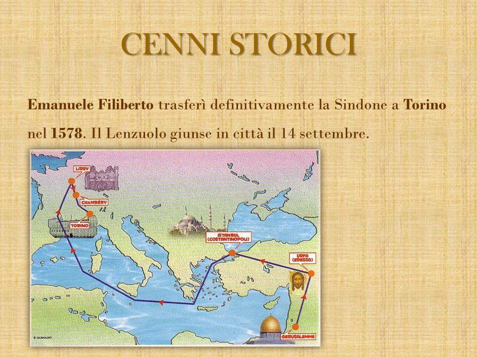 Emanuele Filiberto trasferì definitivamente la Sindone a Torino nel 1578. Il Lenzuolo giunse in città il 14 settembre. CENNI STORICI