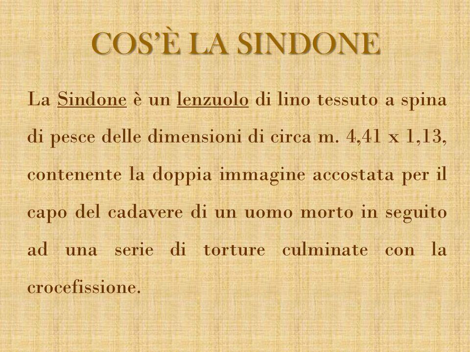 COS'È LA SINDONE La Sindone è un lenzuolo di lino tessuto a spina di pesce delle dimensioni di circa m. 4,41 x 1,13, contenente la doppia immagine acc