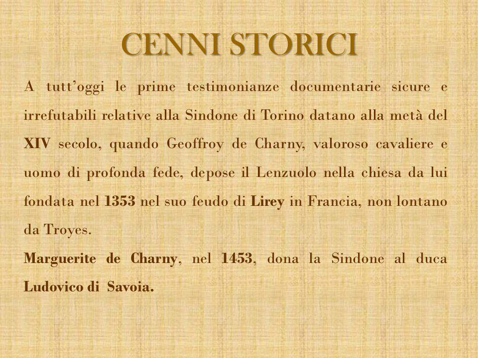 CENNI STORICI A tutt'oggi le prime testimonianze documentarie sicure e irrefutabili relative alla Sindone di Torino datano alla metà del XIV secolo, q