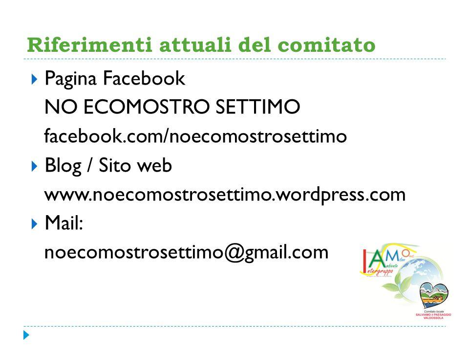  Pagina Facebook NO ECOMOSTRO SETTIMO facebook.com/noecomostrosettimo  Blog / Sito web www.noecomostrosettimo.wordpress.com  Mail: noecomostrosettimo@gmail.com Riferimenti attuali del comitato