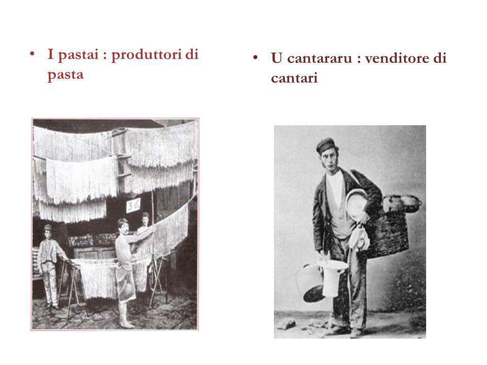 I pastai : produttori di pasta U cantararu : venditore di cantari