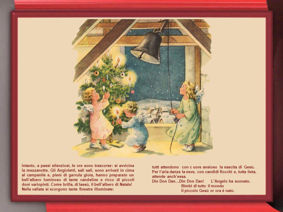 Corre allora l'Angioletto dai suoi Angeli-fratelli. Svelti, svelti! Zitti, zitti! Mentre i bimbi cantano la bella canzoncina di Natale, portiamo i don