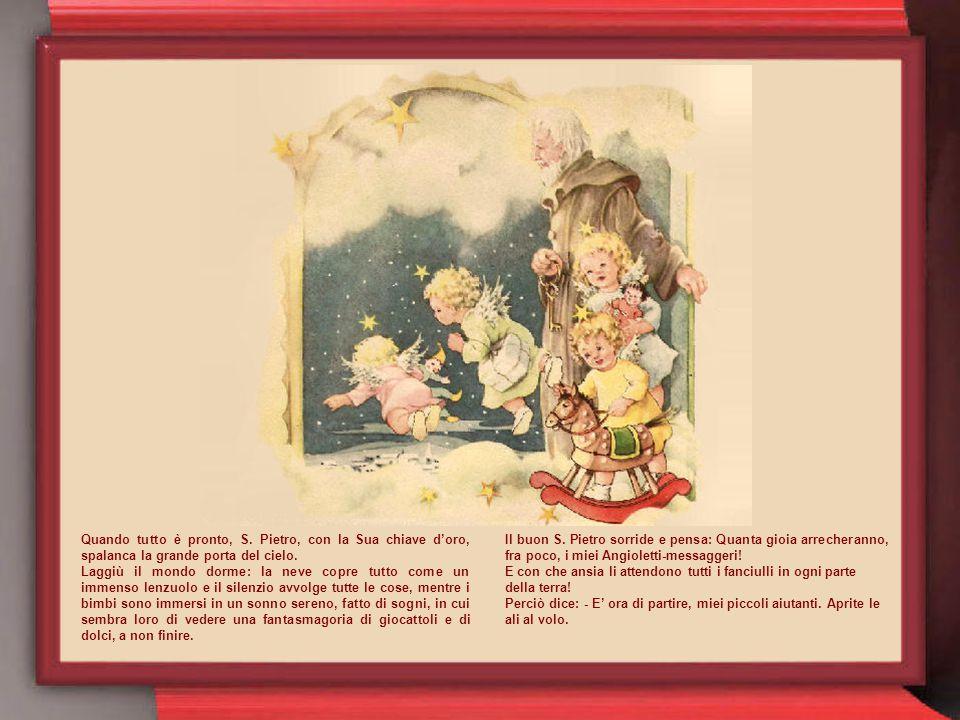 Lassù, infatti, gli Angeli hanno acceso una grande, grandissima stella e, seduti sulle morbide nubi preparano con grande impegno i doni da portare ai