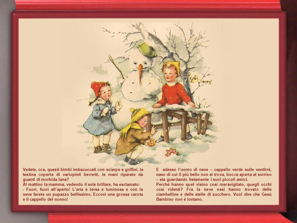 Lì, ad attenderli, ecco Babbo Natale, dalla fluente barba bianca e col suo cappuccio rosso. Che ha in quel gran sacco rigonfio? Certamente ha raccolto