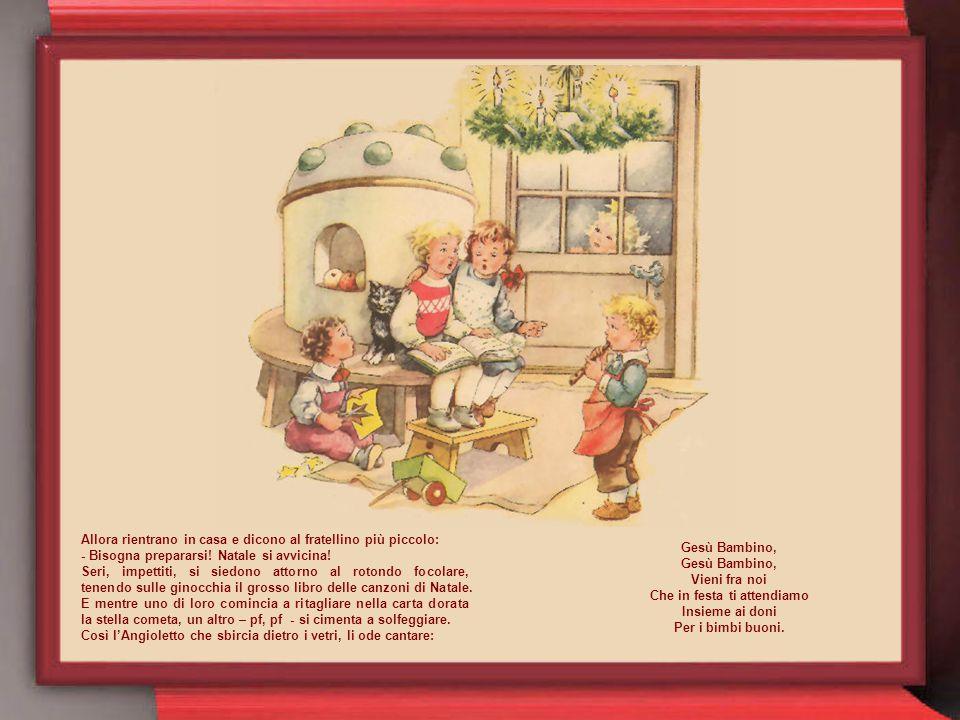 Vedete, ora, questi bimbi imbacuccati con sciarpe e golfini, la testina coperta di variopinti berretti, le mani riparate da guanti di morbida lana? Al