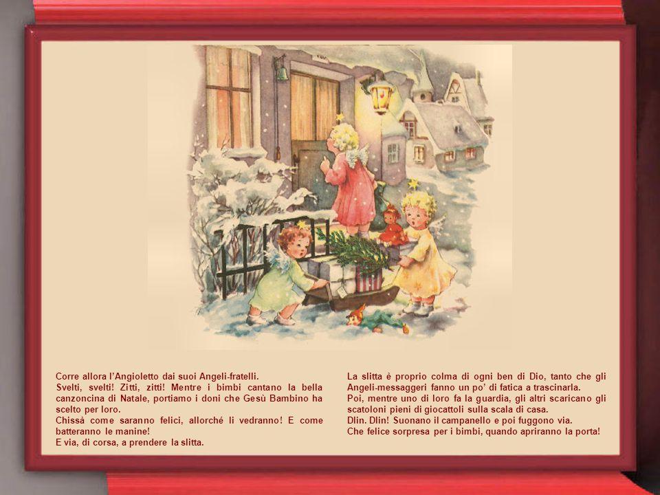 Allora rientrano in casa e dicono al fratellino più piccolo: - Bisogna prepararsi! Natale si avvicina! Seri, impettiti, si siedono attorno al rotondo