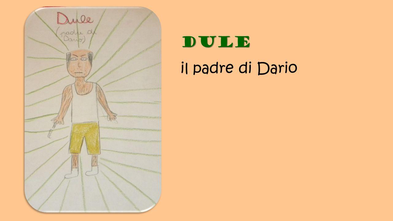 Dule Dule il padre di Dario