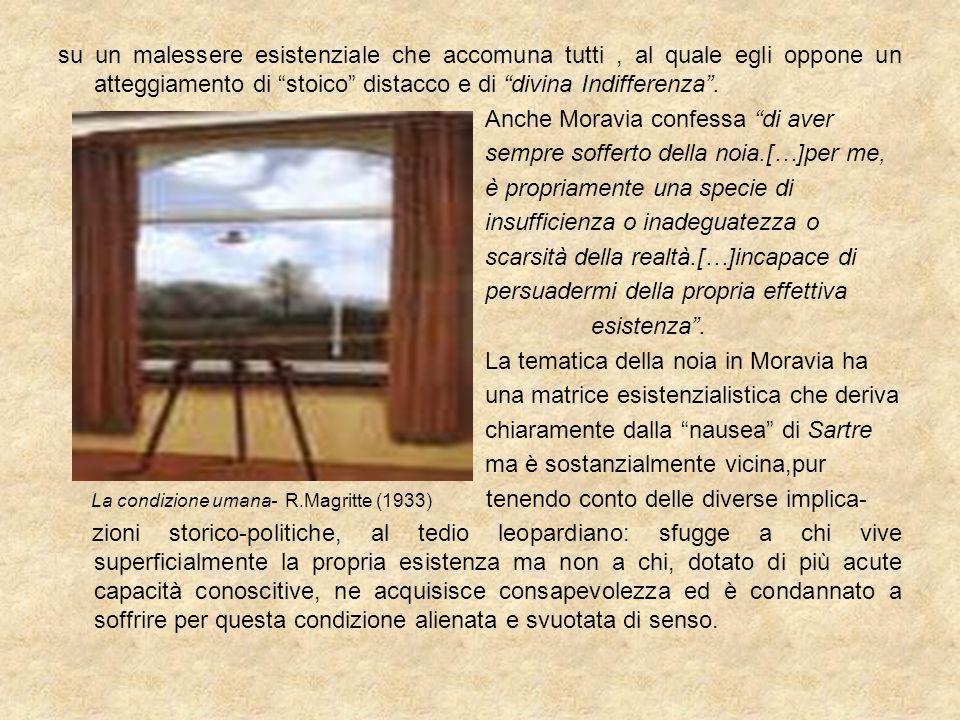 """su un malessere esistenziale che accomuna tutti, al quale egli oppone un atteggiamento di """"stoico"""" distacco e di """"divina Indifferenza"""". Anche Moravia"""