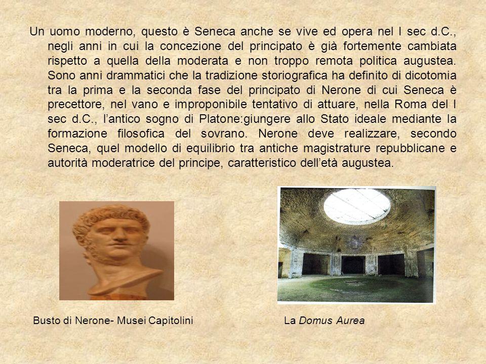 Un uomo moderno, questo è Seneca anche se vive ed opera nel I sec d.C., negli anni in cui la concezione del principato è già fortemente cambiata rispe