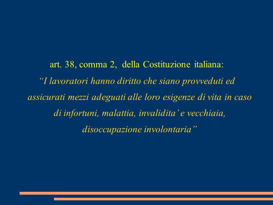 """art. 38, comma 2, della Costituzione italiana: """"I lavoratori hanno diritto che siano provveduti ed assicurati mezzi adeguati alle loro esigenze di vit"""