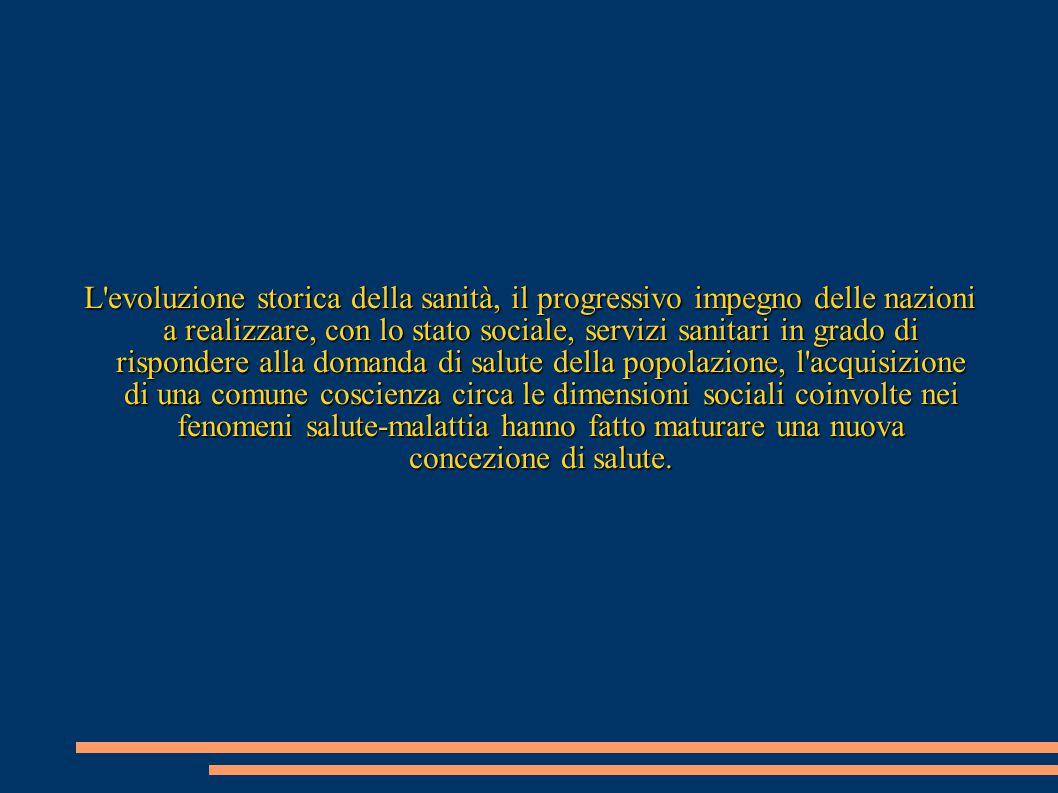 L'evoluzione storica della sanità, il progressivo impegno delle nazioni a realizzare, con lo stato sociale, servizi sanitari in grado di rispondere al