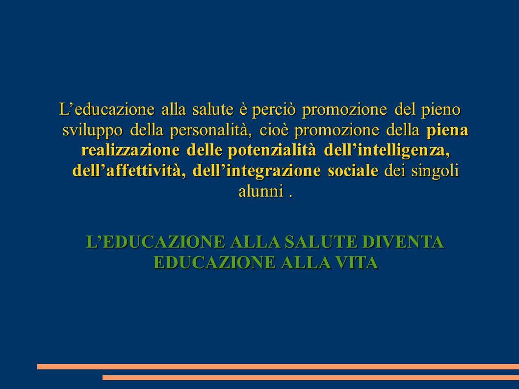 L'educazione alla salute è perciò promozione del pieno sviluppo della personalità, cioè promozione della piena realizzazione delle potenzialità dell'i