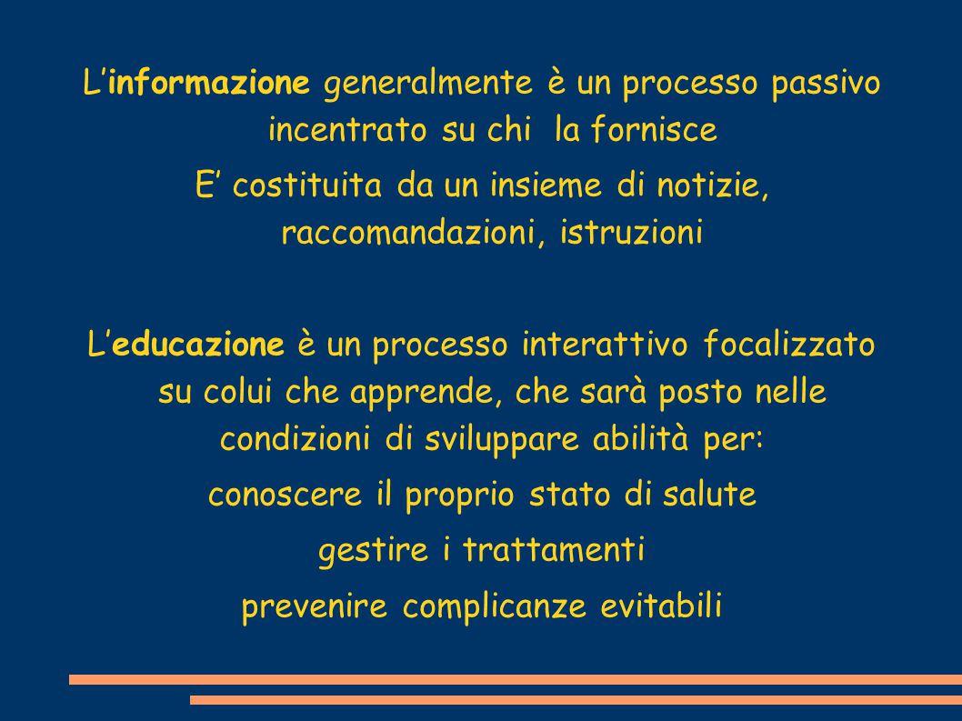 L'informazione generalmente è un processo passivo incentrato su chi la fornisce E' costituita da un insieme di notizie, raccomandazioni, istruzioni L'