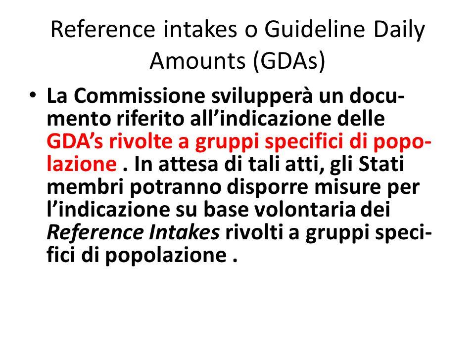 Reference intakes o Guideline Daily Amounts (GDAs) La Commissione svilupperà un docu- mento riferito all'indicazione delle GDA's rivolte a gruppi specifici di popo- lazione.
