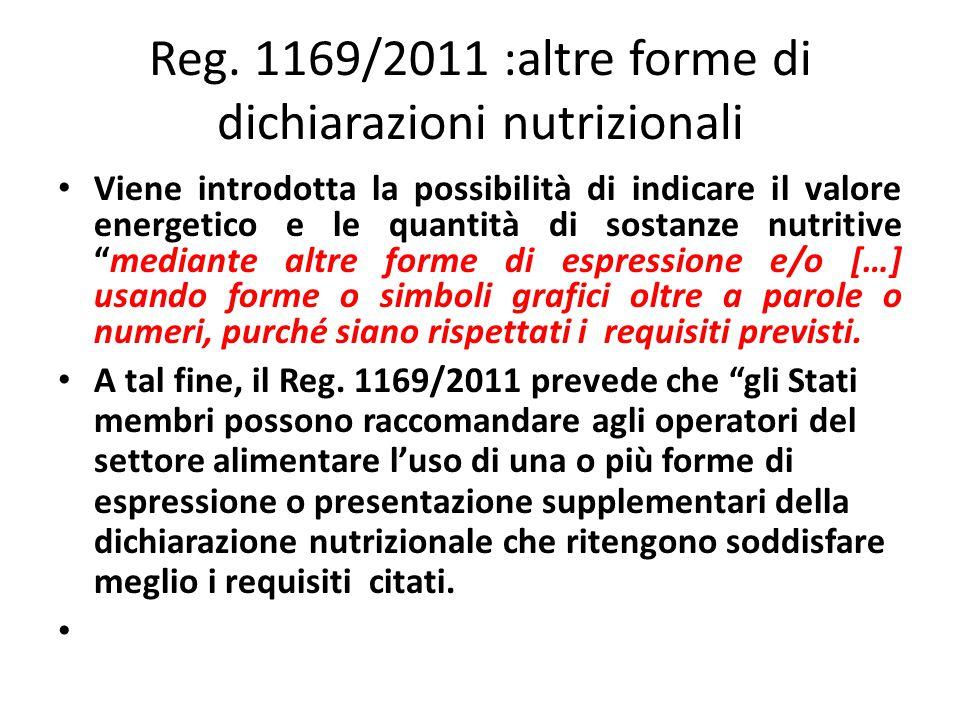 Reg. 1169/2011 :altre forme di dichiarazioni nutrizionali Viene introdotta la possibilità di indicare il valore energetico e le quantità di sostanze n