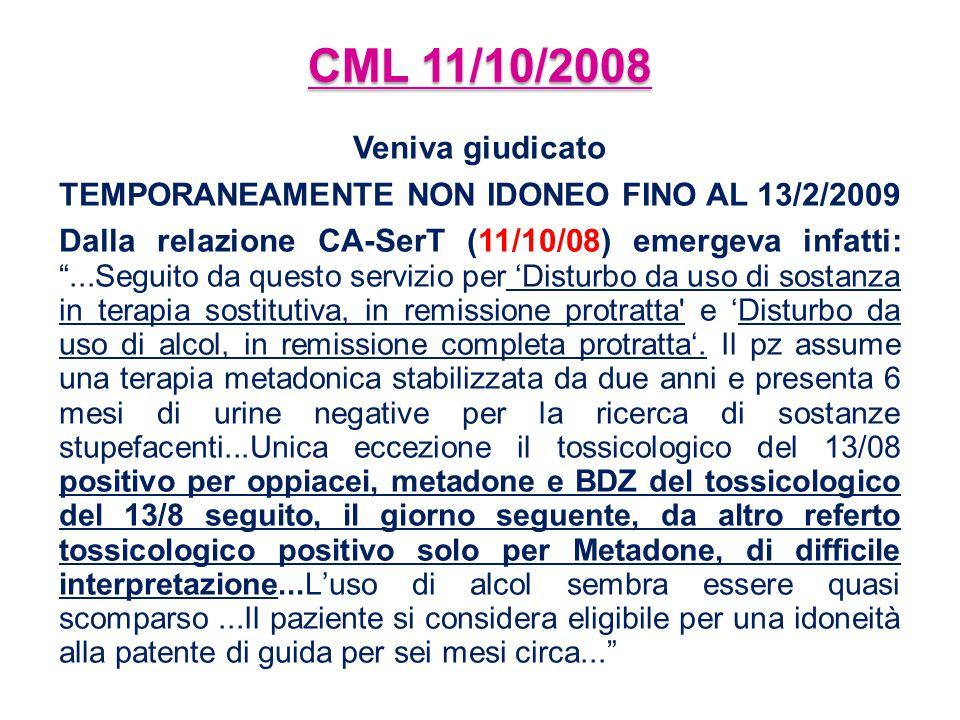 """CML 11/10/2008 Veniva giudicato TEMPORANEAMENTE NON IDONEO FINO AL 13/2/2009 Dalla relazione CA-SerT (11/10/08) emergeva infatti: """"...Seguito da quest"""