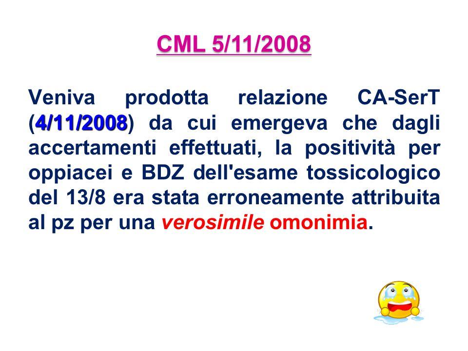 CML 5/11/2008 Veniva prodotta relazione CA-SerT (4/11/2008) da cui emergeva che dagli accertamenti effettuati, la positività per oppiacei e BDZ dell'e