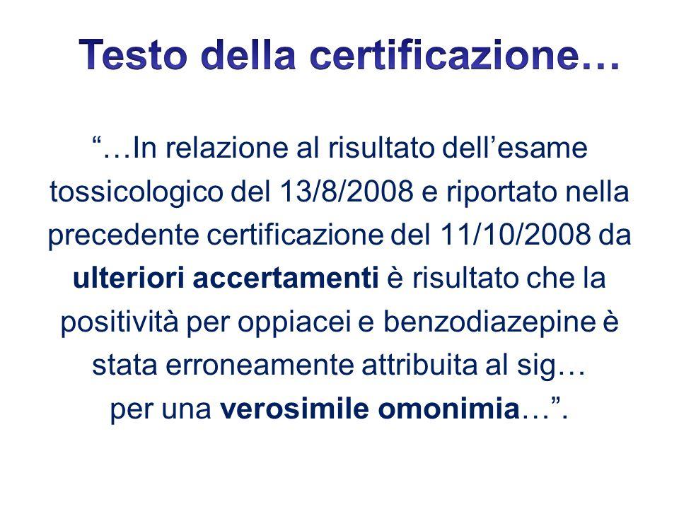 """""""…In relazione al risultato dell'esame tossicologico del 13/8/2008 e riportato nella precedente certificazione del 11/10/2008 da ulteriori accertament"""