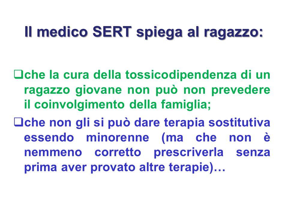 Il medico SERT spiega al ragazzo:  che la cura della tossicodipendenza di un ragazzo giovane non può non prevedere il coinvolgimento della famiglia;